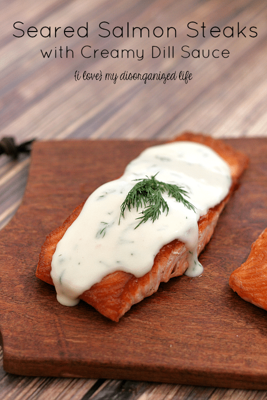 Seared Salmon Steaks with Creamy Dill Sauce - {i love} my disorganized ...