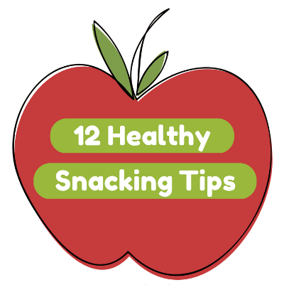 12 Healthy Snacking Tips