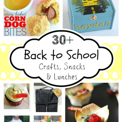 30+ Back to School Crafts, Snacks & Lunches