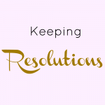 5 Tips for Keeping Your Resolutions