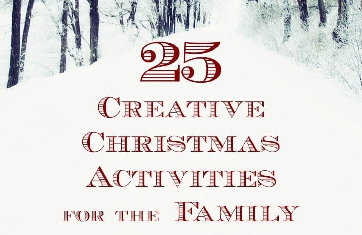 25 fun and creative Christmas activities for the family that are inexpensive or free, easy ways to spend time with your loved ones.