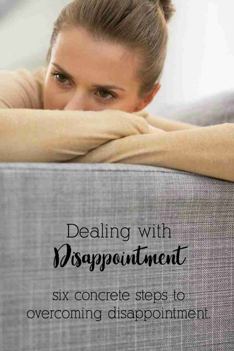 Dealing with disappointment can be difficult. Here are six concrete steps to overcoming disappointment.